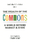 The Wealth of the Commons : A World Beyond Market and State