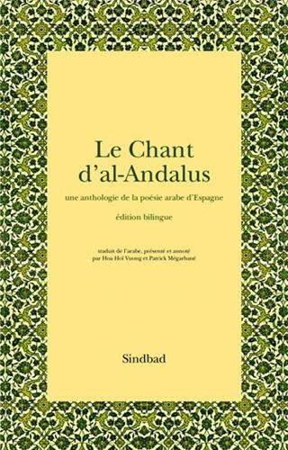 Couverture du livre Le chant d'al-Andalus , une anthologie de la poésie arabe d'Espagne