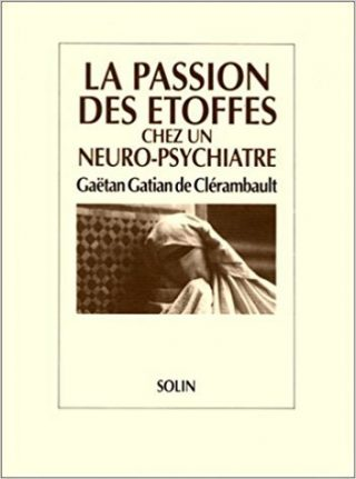 La passion des étoffes chez un neuro-psychiatre : G. G. de Clérambault (1872-1934)