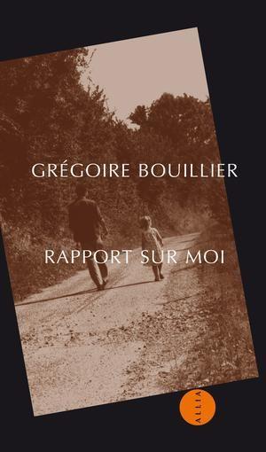 Rapport sur moi, de Grégoire Bouillier, 2017