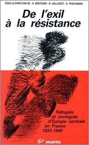 De l'exil à la résistance : réfugiés et immigrés d'Europe Centrale en France 1933-1945