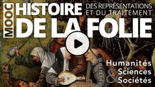 MOOC gratuit : Histoire des représentations et du traitement de la folie