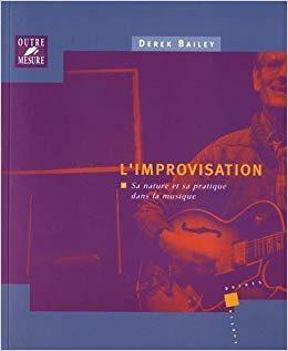 L'Improvisation : sa nature et sa pratique dans la musique
