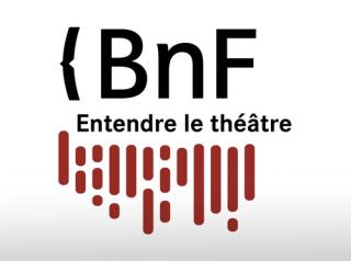 Théâtre - Bnf, Entendre le théâtre