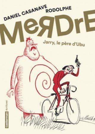 Couverture  de l'album MeRDrE. Jarry, le père d'Ubu de Daniel Casanave et Rodolphe. Casterman, 2018